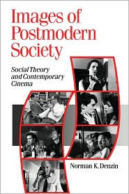 Images of Postmodern Society: Social Theory and Contemporary Cinema - Norman Denzin