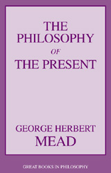The Philosophy of the present - George Herbert Mead