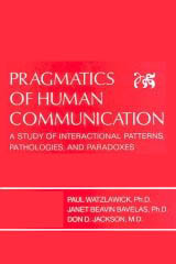 Pragmatics of Human Communication: A Study of Interactional Patterns, Pathologies & Paradoxes - Paul Watzlawick, Janet Helmick Beavin, Don D. Jackson