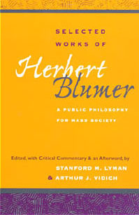 Selected Works of Herbert Blumer. A Public Philosophy for Mass Society - Herbert Blumer, Edited, with Critical commentary and an Afterword, by Stanford M. Lyman and Arthur J. Vidich