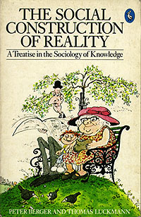 The Social Construction of Reality - Peter Berger, Thomas Luckmann